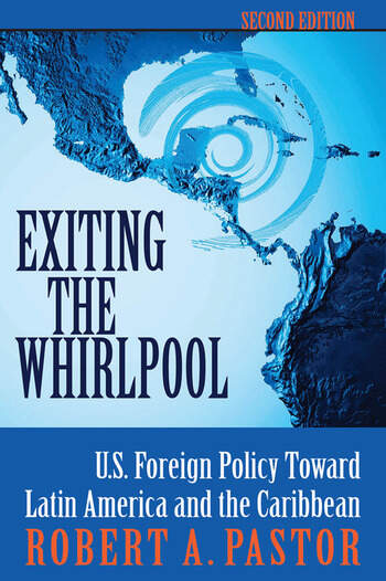 Exiting The Whirlpool U.s. Foreign Policy Toward Latin America And The Caribbean book cover