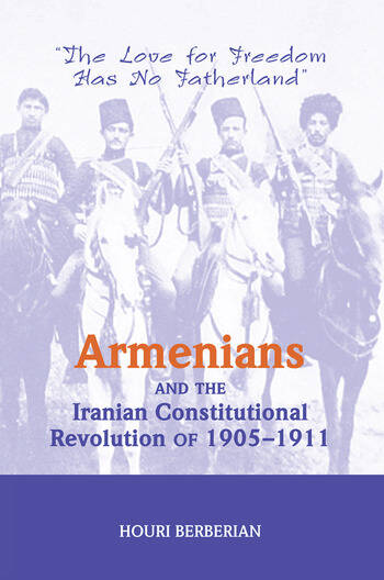 Armenians And The Iranian Constitutional Revolution Of 1905-1911 The Love For Freedom Has No Fatherland book cover