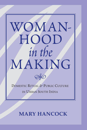 Womanhood In The Making Domestic Ritual And Public Culture In Urban South India book cover