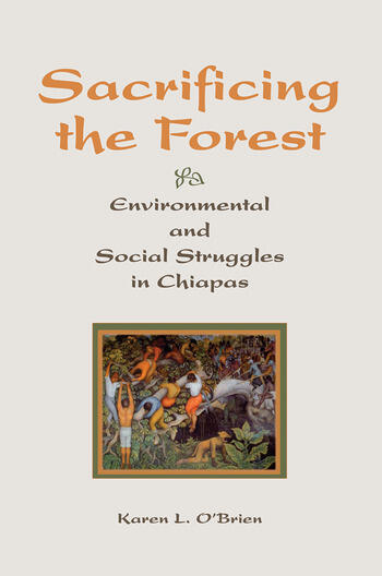 Sacrificing The Forest Environmental And Social Struggle In Chiapas book cover