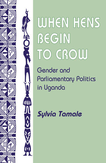 When Hens Begin To Crow Gender And Parliamentary Politics In Uganda book cover