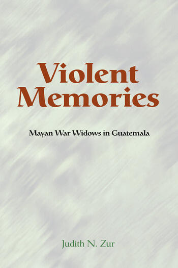 Violent Memories Mayan War Widows In Guatemala book cover