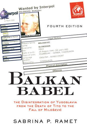 Balkan Babel The Disintegration Of Yugoslavia From The Death Of Tito To The Fall Of Milosevic book cover