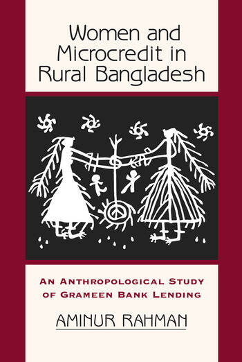 Women And Microcredit In Rural Bangladesh An Anthropological Study Of Grameen Bank Lending book cover