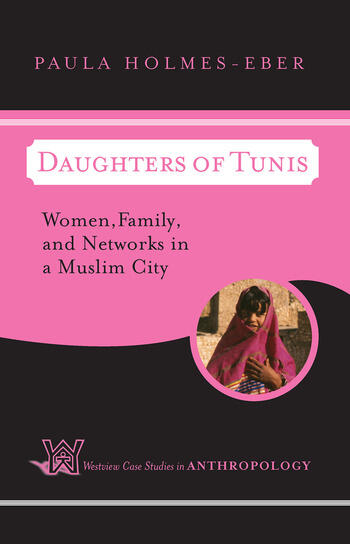 Daughters of Tunis Women, Family, and Networks in a Muslim City book cover