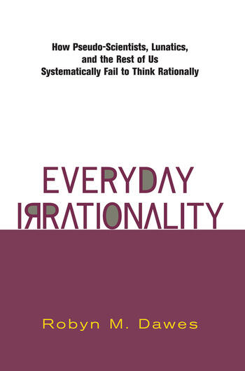 Everyday Irrationality How Pseudo- Scientists, Lunatics, And The Rest Of Us Systematically Fail To Think Rationally book cover