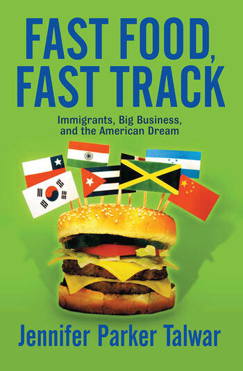 Fast Food, Fast Track Immigrants, Big Business, And The American Dream book cover