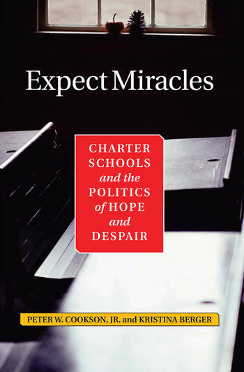 Expect Miracles Charter Schools And The Politics Of Hope And Despair book cover