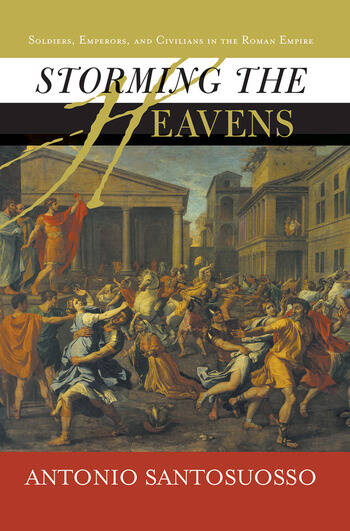 Storming The Heavens Soldiers, Emperors, And Civilians In The Roman Empire book cover