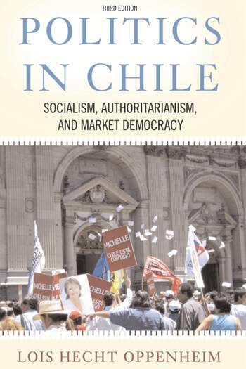 Politics In Chile Socialism, Authoritarianism, and Market Democracy book cover