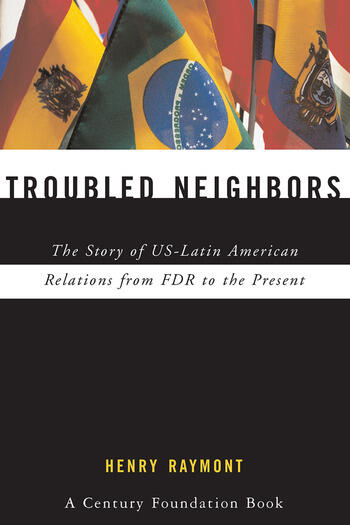 Troubled Neighbors The Story of US-Latin American Relations from FDR to the Present book cover