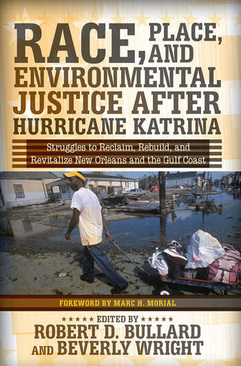 Race, Place, and Environmental Justice After Hurricane Katrina Struggles to Reclaim, Rebuild, and Revitalize New Orleans and the Gulf Coast book cover
