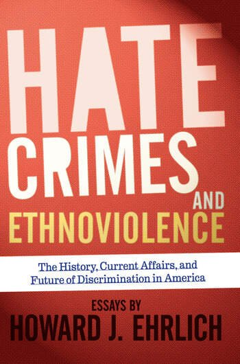 Hate Crimes and Ethnoviolence The History, Current Affairs, and Future of Discrimination in America book cover