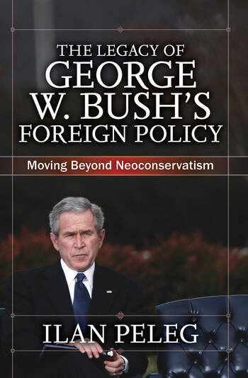 The Legacy of George W. Bush's Foreign Policy Moving beyond Neoconservatism book cover