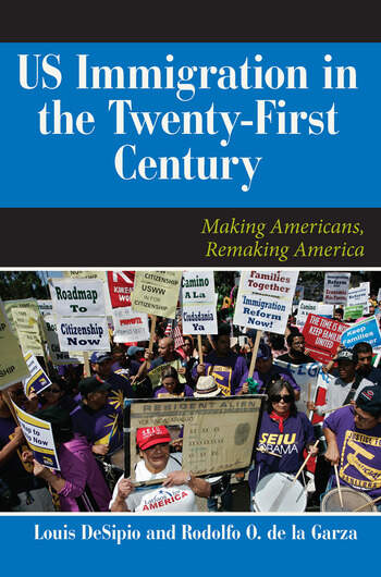 U.S. Immigration in the Twenty-First Century Making Americans, Remaking America book cover