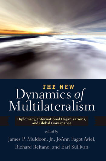 The New Dynamics of Multilateralism Diplomacy, International Organizations, and Global Governance book cover