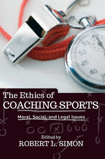 The Ethics of Coaching Sports Moral, Social and Legal Issues book cover
