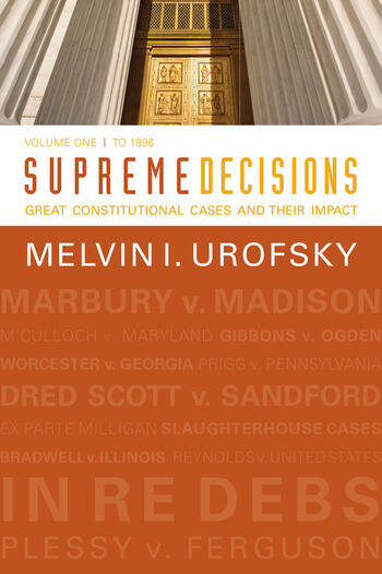 Supreme Decisions, Volume 1 Great Constitutional Cases and Their Impact, Volume One: To 1896 book cover
