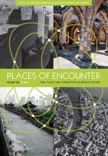 Places of Encounter, Volume 1 Time, Place, and Connectivity in World History, Volume One: To 1600 book cover