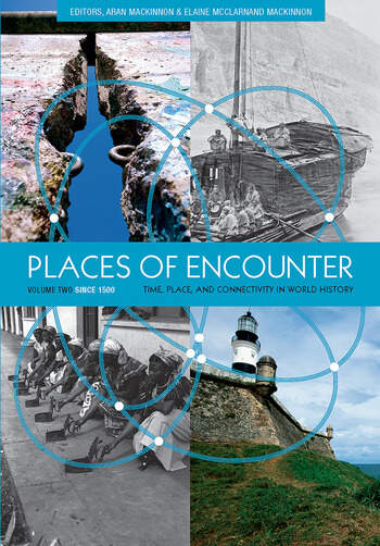 Places of Encounter, Volume 2 Time, Place, and Connectivity in World History, Volume Two: Since 1500 book cover