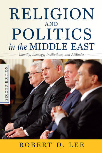 Religion and Politics in the Middle East Identity, Ideology, Institutions, and Attitudes book cover