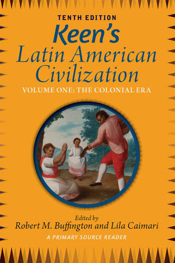Keen's Latin American Civilization, Volume 1 A Primary Source Reader, Volume One: The Colonial Era book cover