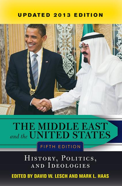 The Middle East and the United States History, Politics, and Ideologies, UPDATED 2013 EDITION book cover