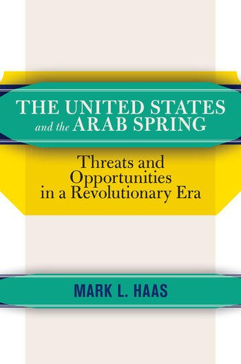 The United States and the Arab Spring Threats and Opportunities in a Revolutionary Era book cover