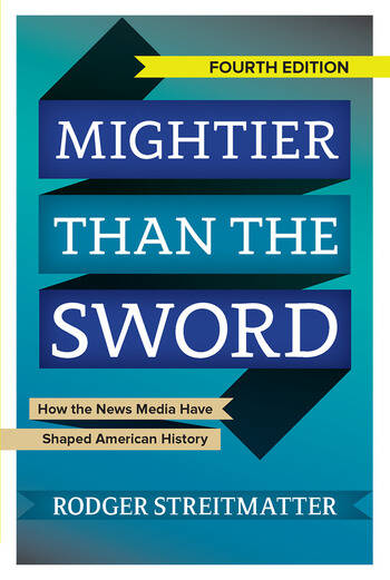 Mightier than the Sword How the News Media Have Shaped American History book cover