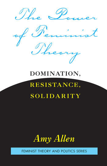 The Power of Feminist Theory Domination, Resistance, Solidarity book cover