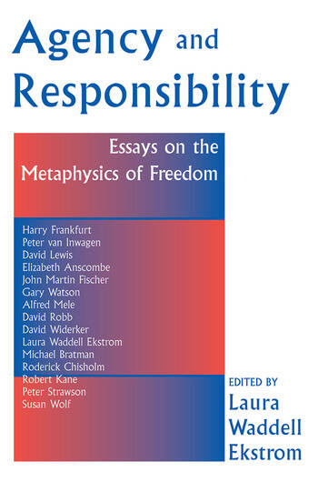 Agency And Responsiblity Essays On The Metaphysics Of Freedom book cover