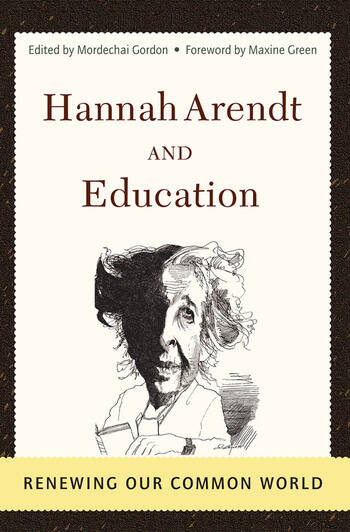 Hannah Arendt And Education Renewing Our Common World book cover