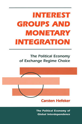 Interest Groups And Monetary Integration The Political Economy Of Exchange Regime Choice book cover