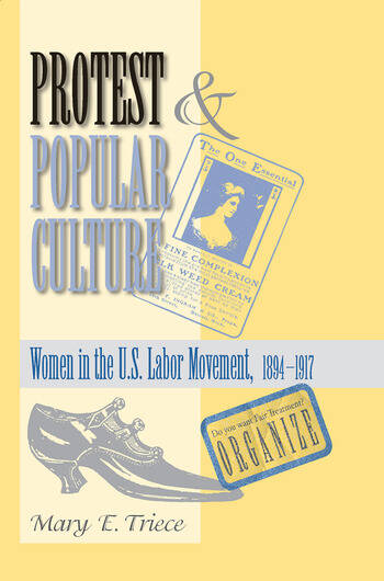 Protest And Popular Culture Women In The American Labor Movement book cover