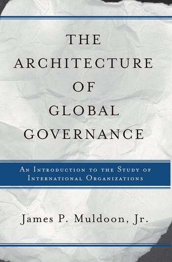 The Architecture Of Global Governance An Introduction To The Study Of International Organizations book cover