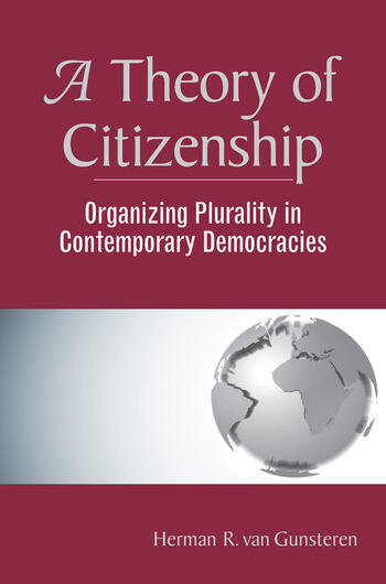 A Theory Of Citizenship Organizing Plurality In Contemporary Democracies book cover