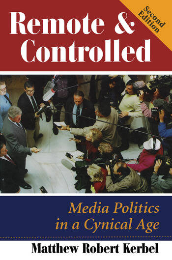 Remote And Controlled Media Politics In A Cynical Age, Second Edition book cover