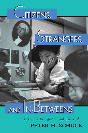 Citizens, Strangers, And In-betweens Essays On Immigration And Citizenship book cover