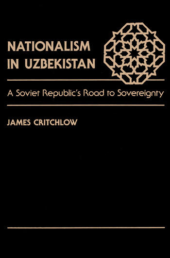 Nationalism In Uzbekistan A Soviet Republic's Road To Sovereignty book cover