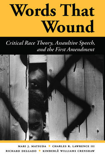 Words That Wound Critical Race Theory, Assaultive Speech, And The First Amendment book cover