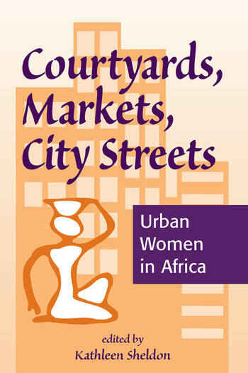 Courtyards, Markets, City Streets Urban Women In Africa book cover
