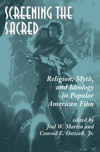 Screening The Sacred Religion, Myth, And Ideology In Popular American Film book cover
