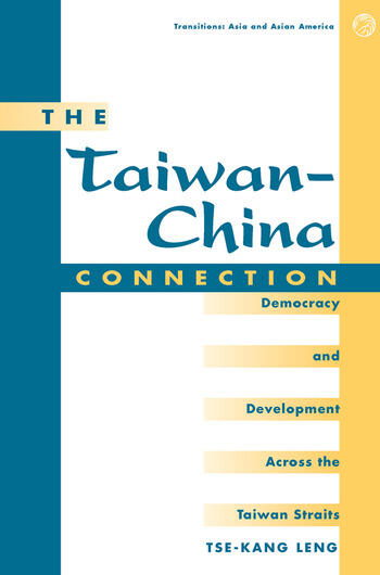 The Taiwan-china Connection Democracy And Development Across The Taiwan Straits book cover