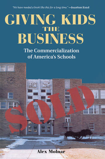 Giving Kids The Business The Commercialization Of America's Schools book cover