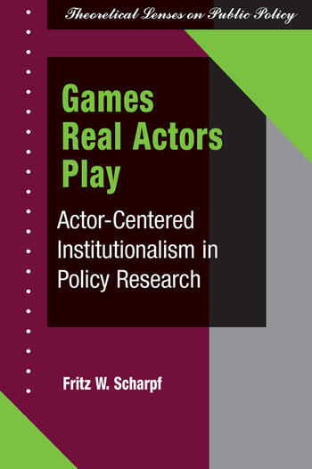 Games Real Actors Play Actor-centered Institutionalism In Policy Research book cover