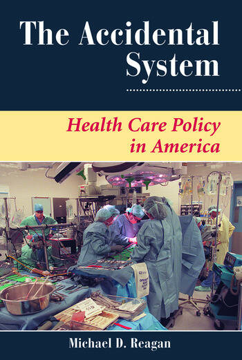 The Accidental System Health Care Policy In America book cover