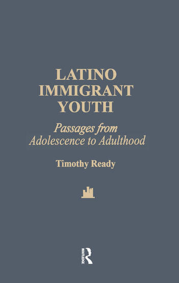 Latino Immigrant Youth Passages from Adolescence to Adulthood book cover