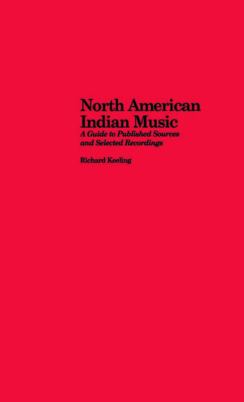 North American Indian Music A Guide to Published Sources and Selected Recordings book cover