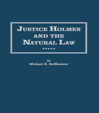 Justice Holmes and the Natural Law Studies in the Origins of Holmes Legal Philosophy book cover