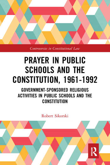 Prayer in Public Schools and the Constitution, 1961-1992 Government-Sponsored Religious Activities in Public Schools and the Constitution book cover